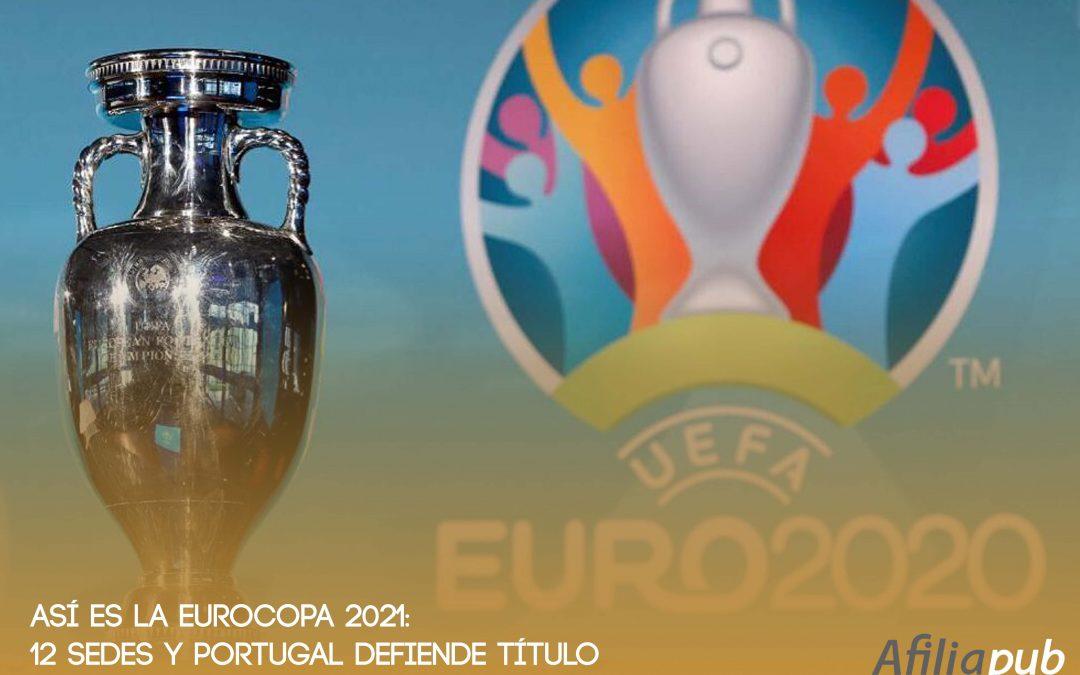 Así es la Eurocopa 2021: 12 sedes y Portugal defiende título